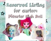 Reserved Listing - Made to Order - Full Custom Monster High Doll