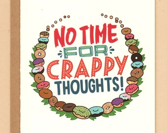 No Time For Crappy Thoughts Card