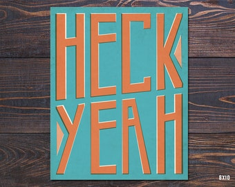 Heck Yeah Typography Poster Giclee Art Print Free Shipping in US, fathers day, graduation gift, teacher gift, gifts for friends, dorm art
