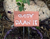 Garden Sign, Grow Damn It,  Houseplant Marker, Plant Poke, Garden Decor