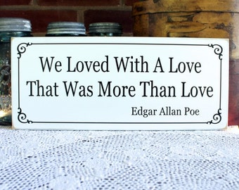 We Loved With A Love Wood Sign Valentine, Wedding, Anniversary, Wall Art, Poe Quote