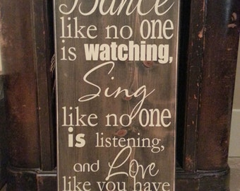 Dance Like No One is Watching Sing Like No One is Listening and Love Like You Have Never Been Hurt • Quote Saying Distressed Wooden Sign