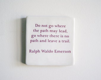 Porcelain Tile with Ralph Waldo Emerson  Quote - Ceramic Hanging Tile - Ralph Waldo Emerson Quote - Do Not Go Where the Path May Lead