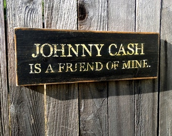 Johnny Cash is a friend of mine Wood Sign, Primitive, Shabby, Vintage Look