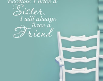Because I have a Sister, I will always have a Friend quote VINYL DECAL 22x18 inches