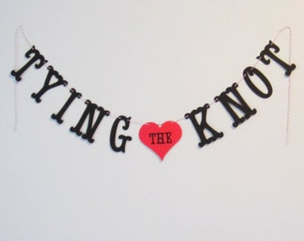 Tying the Knot Banner - Custom Colors - Wedding, Bridal Shower Decoration or Photo Prop
