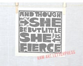 Though She be but Little She is Fierce Quote, Wall Art, Nursery Art print, Raw Art Letterpress, Typography, Cute sign girls