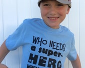 Father's Day Tee - Who Needs a Super-Hero When You Have Dad, Available in various colors and sizes