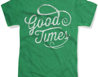 GOOD TIMES Mens t shirt -- 8 color options -- sizes sm med lg xl xxl skip n whistle
