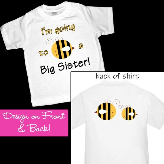 I'm going to be a Big Sister Shirt or Bodysuit - Cute Bee design on front and back - perfect for announcing a pregnancy