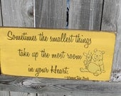 Sometimes the smallest things take up the most room in your heart winnie the pooh Rustic Aged Weathered Handpainted Sign, Nursery Baby Room