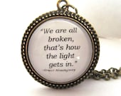 "Ernest Hemingway Quote Necklace, ""We are all broken, that's how the light gets in."" - Authors Quote - Famous Quote Keychain- Inspirational"