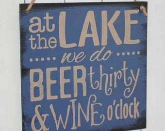 At the LAKE we do BEER thirty & WINE o'clock/Lake Decor/Fun Lake Sign/Lake Sign/Beer decor/Lake house decor/Wine decor/Wood Sign/Boat house