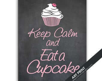 Keep Calm and Eat a Cupcake - ART Print (Featured in Pink Lemonade on Chalkboard) Foodie, Sweets, Baking Art - Different Sizes Available