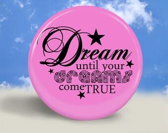 Dreams Come True Magnet, Button or Pocket Mirror - 2.25 Inches