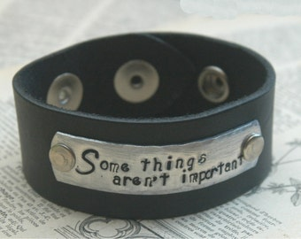 Custom Leather Cuff Stamped - Some Things Aren't Important - By Inspired Jewelry Designs