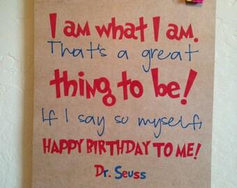 I am what I am, thats a great thing to be. If I say so myself Happy Birthday to me. dr. seuss. birthday PRINT