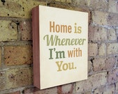 Home is Whenever I'm With You - Wood Block Print - Typography art - inspirational