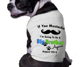 Mustache Big Brother Dog Shirt - If you must know going to be a Big Brother Again Shirt with Date Dog Big Brother Announcement Shirt