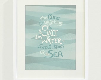 The Cure for Anything is Salt Water, Sweat, Tears or the Sea Art Print // 8x10