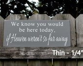 """We know you would be here today if Heaven weren't so far away - 6"""" x 14.5"""" Wooden Wedding Sign"""