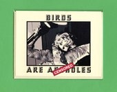 THE BIRDS ARE A%Holes - Alfred Hitchcock's The Birds - Mature - Funny Greeting Card - Put A Bird On It - Illustrated