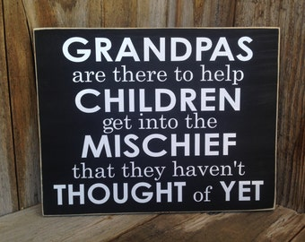 GRANDPAS are there to help CHILDREN get in to Mischief... FATHERS Day Sign, Home Decor, Birthday wood sign