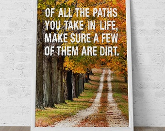"Outdoor Hiking Decor ""Of All The Paths You Take In Life Make Sure A Few Of Them Are Dirt"" Art Print Poster"