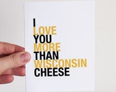 Wisconsin Art Gift, Funny Anniversary Card, I Love You More Than Wisconsin Cheese, A2 size greeting card