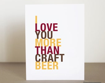 Craft Beer Gift for Him, I Love You More Than Craft Beer, A2 size greeting card