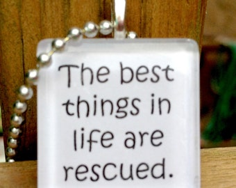 The Best Things In Life Are Rescued Pendant