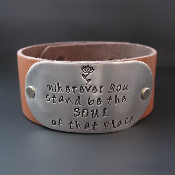 Be The Soul Of That Place - Rumi - Leather Cuff Bracelet