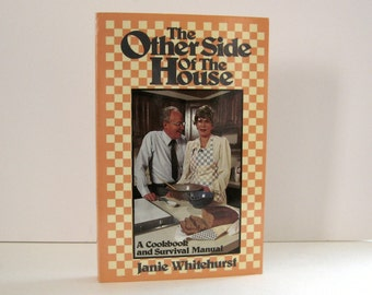 Cook Book, The Other Side of the House A Cookbook and Survival Manual by Janie Whitehurst Inscribed & Signed by the Author Vintage Book