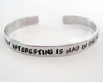 Doctor Who Bracelet - Anyone Remotely Interesting is Mad - Hand Stamped Cuff in Aluminum, Golden Brass or Sterling Silver