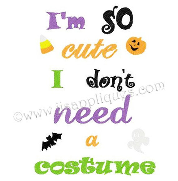 Instant Download - Halloween Embroidery Designs Halloween Embroidery Design - I'm So Cute I Don't Need A Costume 5x7, 6x10 hoop sizes