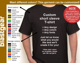Custom short sleeve T-shirt (any design) — Any color/Any size - Adult S, M, L, XL, 2XL, 3XL, 4XL, 5XL  Youth S, M, L, XL