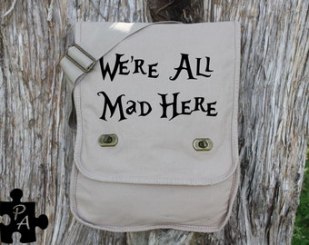 "Alice in Wonderland inspired ""We're All Mad Here""  Canvas Messenger Bag - Laptop Bag - iPad Bag - Diaper Bag - School Bag"