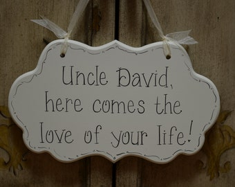 Uncle, here comes the love of your life! - Ring Bearer or Flower Girl Sign - Hand Painted Wooden Cottage Chic Wedding Signage - Ceremony