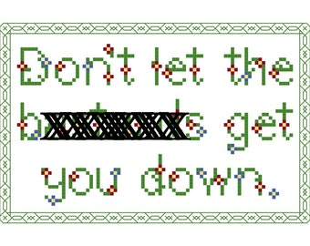 Cross Stitch Pattern -- Don't let the b&st%rds get you down. Possibly mature