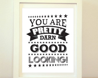You Are Pretty Darn Good Looking, Typography, Home Decor, Bathroom Decor, Bathroom Art, Darn, Bathroom Typography, Wall Art