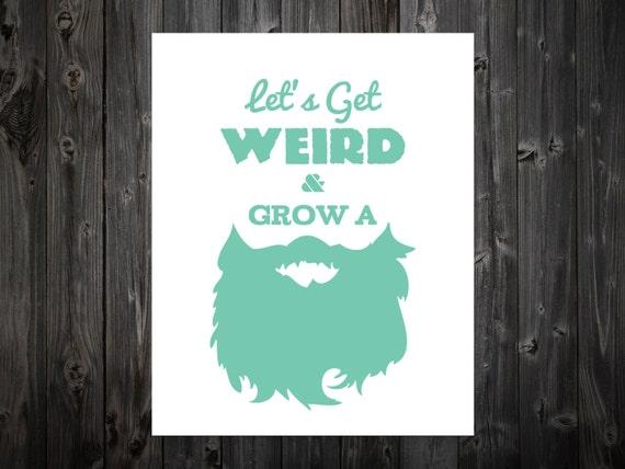Let' Get Weird And Grow A Beard Beard Beard Art Beard
