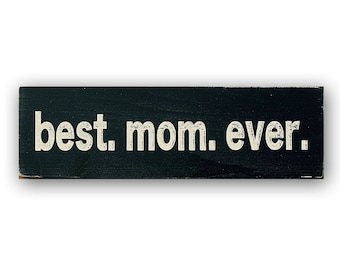 Best Mom Ever - distressed home decor, wall art,  painted wood sign, dad, mom, parents, mother's day, rustic wall decor