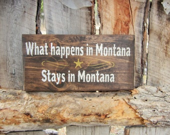 Montana Sign What Happens In Montana Stays In Montana Sign Western Decor Rustic Home Decor Made In Montana Old West Star OFG Team FTTeam