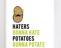 Haters Gonna Hate, Potatoes Gonna Potate Wall Art Print