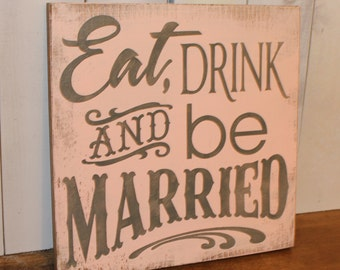 EAT DRINK and be MARRIED Wedding Sign/Photo Prop/U Pick Color/Great Shower Gift/Vineyard/Rustic/Blush/Gray