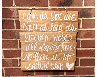 Come As You Are Stay As Long As You Can We are All Family Here No Seating Plan Rustic Pallet Wedding Sign - Pick your Stain or Color