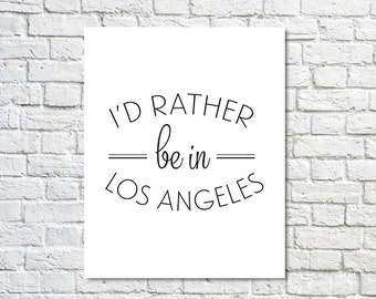 BUY 2 GET 1 FREE Typography Print, Type Poster, Los Angeles Poster, Black White, Wall Decor, Travel Poster, Los Angeles Love - I'd Rather Be