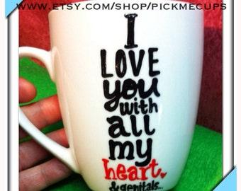 I love you with all my heart and genitals coffee mug - funny coffee mug - love mug- valentines day mug- his and hers- love