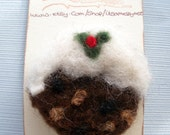 Handmade needle felted brooch - Christmas pudding brooch  - christmas brooch - christmas pin - uk seller