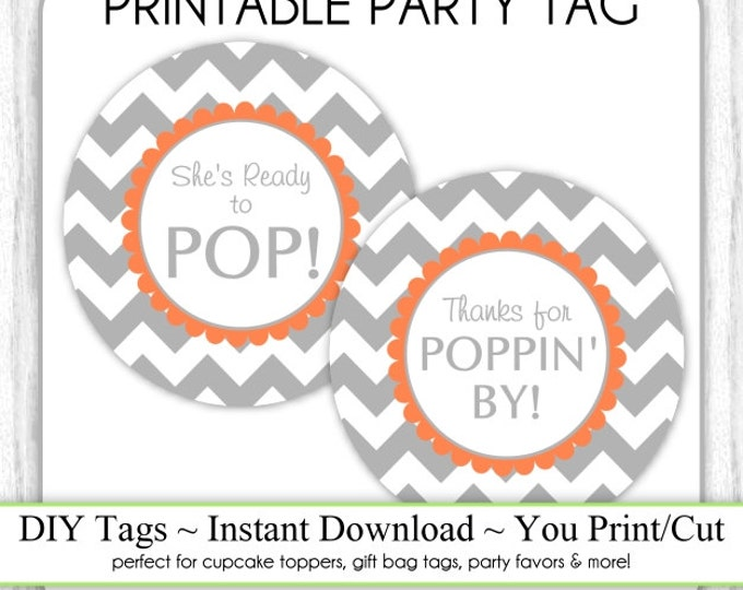 Instant Download, Gray Orange Chevron She's Ready to Pop Printable AND Thanks for Poppin By Baby Shower Tag, DIY, You Print, You Cut